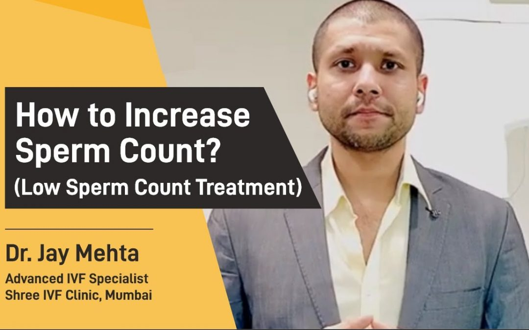 How to Increase Sperm Count – Dr. Jay Mehta